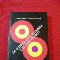 Libros antiguos: LA GUERRA CIVIL ESPAÑOLA Y EL CINE FRANCES. INMACULADA SANCHEZ ALARCON. Lote 187117251
