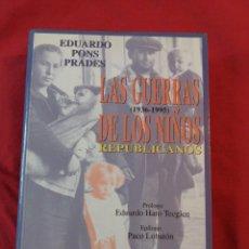 Libros antiguos: GUERRA CIVIL ESPAÑOLA. LAS GUERRAS DE LOS NIÑOS REPUBLICANOS. EDUARDO PONS PRADES. Lote 187145897