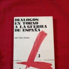 Libros antiguos: GUERRA CIVIL ESPAÑOLA. DIALOGOS EN TORNO A LA GUERRA DE ESPAÑA. JOSEP CARLES CLEMENTE. Lote 215805100
