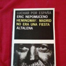 Libros antiguos: GUERRA CIVIL ESPAÑOLA. HEMINGWAY. MADRID NO ERA UNA FIESTA. ERIC NEPOMUCENO. Lote 187146447