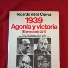 Livros antigos: GUERRA CIVIL ESPAÑOLA. 1939. AGONIA Y VICTORIA. RICARDO DE LA CIERVA. Lote 187146621