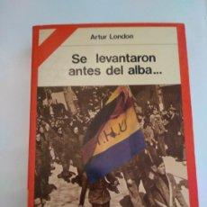 Libros antiguos: SE LEVANTARON ANTES DEL ALBA... . ARTUR LONDON - 1978. Lote 187169563