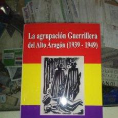 Libros antiguos: LA AGRUPACION GUERRILLERA DEL ALTO ARAGON (1939-1949) FELIX TUNDIDOR 2014, 353 PAG, GUERRA CIVIL. Lote 187197452