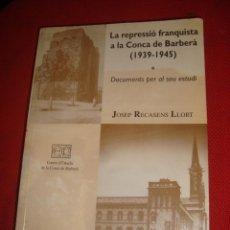 Libros antiguos: LA REPRESSIÓ FRANQUISTA A LA CONCA DE BARBERÀ ,DOCUMENTS PER AL SEU ESTUDI , JOSEP RECASENS. Lote 187632071