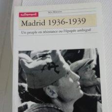 Libros antiguos: MADRID 1936-39 EN FRANCÉS UN PEUPLE EN RÉSISITANCE OU L'EPOPÉE AMBIGUË. Lote 190516712