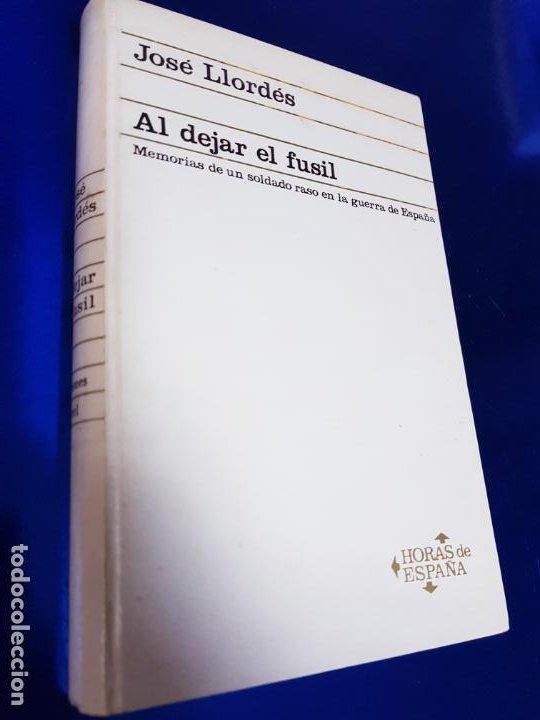 LIBRO-AL DEJAR EL FUSÍL-JOSÉ LLORDÉS-HORAS DE ESPAÑA-1969-2ªEDICIÓN-VER FOTOS (Libros antiguos (hasta 1936), raros y curiosos - Historia - Guerra Civil Española)