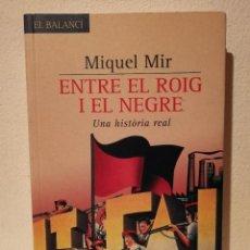 Libros antiguos: LIBRO - ENTRE EL ROIG I EL NEGRE - POLITICA - MIQUEL MIR - UNA HISTORIA REAL - ANARQUISTA - GUERRA . Lote 194097576