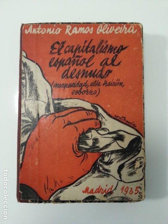 ANTONIO RAMOS OLIVEIRA ( ZALAMEA LA REAL, HUELVA ). EL CAPITALISMO ESPAÑOL AL DESNUDO. MADRID 1935. (Libros antiguos (hasta 1936), raros y curiosos - Historia - Guerra Civil Española)