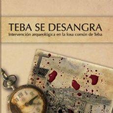 Libros antiguos: TEBA SE DESANGRA. INTERVENCIÓN ARQUEOLÓGICA EN LA FOSA COMÚN DE TEBA. . Lote 194355203