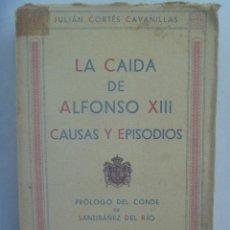 Libros antiguos: LA CAIDA DE ALFONSO XIII, CAUSAS Y EPISODIOS. DE JULIAN CORTES CAVANILLAS. 4ª EDICION 1932. Lote 194585727