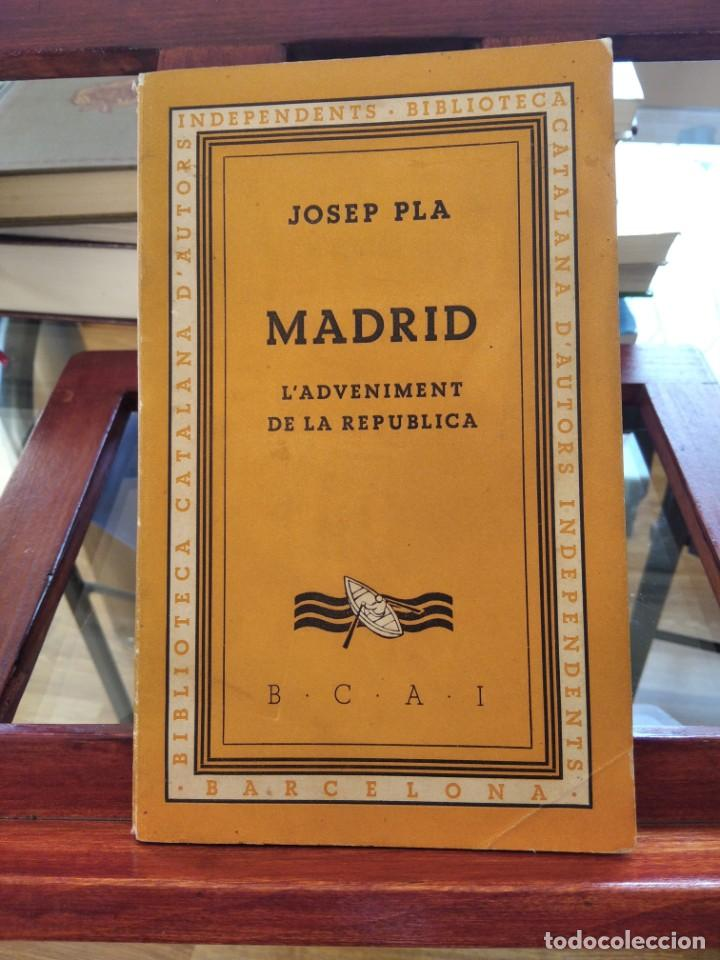 JOSEP PLA- MADRID-L'ADVENIMENT DE LA REPUBLICA-1º EDICIO- 1933-BIBLIOT. CATALANA D'AUTORS INDEPENDEN (Libros antiguos (hasta 1936), raros y curiosos - Historia - Guerra Civil Española)
