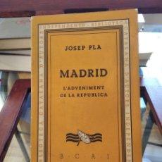 Libros antiguos: JOSEP PLA- MADRID-L'ADVENIMENT DE LA REPUBLICA-1º EDICIO- 1933-BIBLIOT. CATALANA D'AUTORS INDEPENDEN. Lote 194725431
