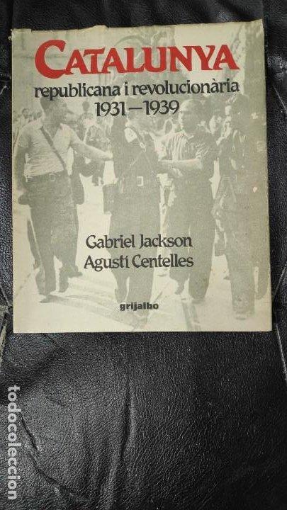 CATALUNYA REPUBLICANA I REVOLUCIONARIA 1931-1939 ( GABRIEL JACKSON - AGUSTI CENTELLES ) (Libros antiguos (hasta 1936), raros y curiosos - Historia - Guerra Civil Española)
