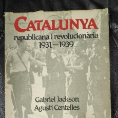Libros antiguos: CATALUNYA REPUBLICANA I REVOLUCIONARIA 1931-1939 ( GABRIEL JACKSON - AGUSTI CENTELLES ). Lote 194920390