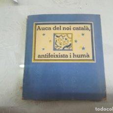 Libros antiguos: AUCA DEL NOI CATALÀ, ANTIFEIXISTA I HUMÀ , COMISSARIAT DE PROPAGANDA GENERALITAT CATALUNYA 1937 . Lote 194927477