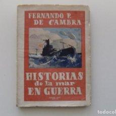 Libros antiguos: LIBRERIA GHOTICA. FERNANDO P. DE CAMBRA. HISTORIAS DE LA MAR EN GUERRA. 1940. ILUSTRADO.. Lote 194978387