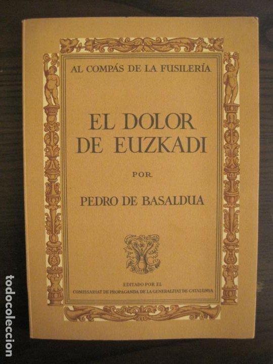 GUERRA CIVIL-EL DOLOR DE EUZKADI-PEDRO DE BASALDUA-GENERALITAT DE CATALUNYA-VER FOTOS-(V-19.129) (Libros antiguos (hasta 1936), raros y curiosos - Historia - Guerra Civil Española)