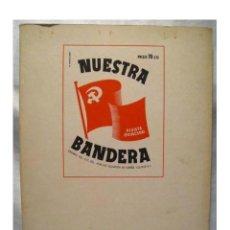 Libros antiguos: NUESTRA BANDERA, 1937. EDICION FACSIMIL. ORGANO DEL C. C DEL PARTIDO COMUNISTA DE ESPAÑA. EDICION DE. Lote 195383346