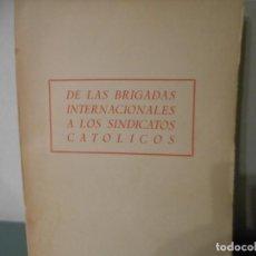 Libros antiguos: DE LAS BRIGADAS INTERNACIONALES A LOS SINDICATOS CATOLICOS. Lote 195441768