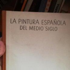 Libros antiguos: LA PINTURA ESPAÑOLA DEL MEDIO SIGLO - GAYA NUÑO, JUAN ANTONIO. Lote 196873258