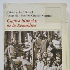 Libros antiguos: CUATRO HISTORIAS DE LA REPÚBLICA. JULIO CAMBA, GAZIEL, JOSEP PLA Y M. CHAVES. DESTINO. 1ª ED. , 2003. Lote 196915231