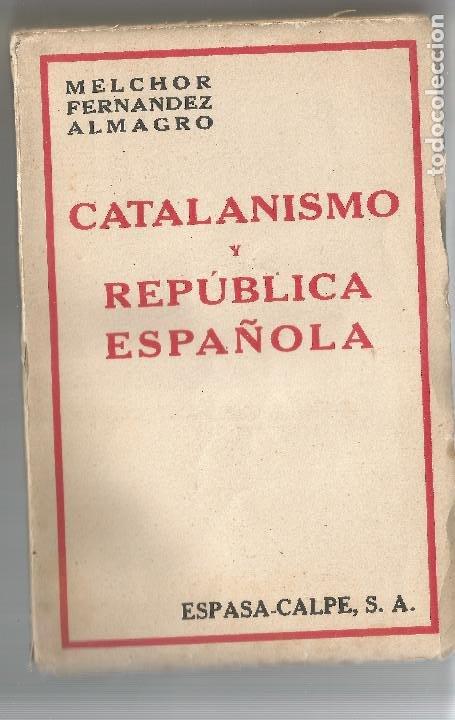 CATALANISMO Y REPÚBLICA ESPAÑOLA MELCHOR FERNANDEZ ALMAGRO ESPASA CALPE 1932 (Libros antiguos (hasta 1936), raros y curiosos - Historia - Guerra Civil Española)