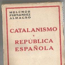 Libros antiguos: CATALANISMO Y REPÚBLICA ESPAÑOLA MELCHOR FERNANDEZ ALMAGRO ESPASA CALPE 1932. Lote 204546051