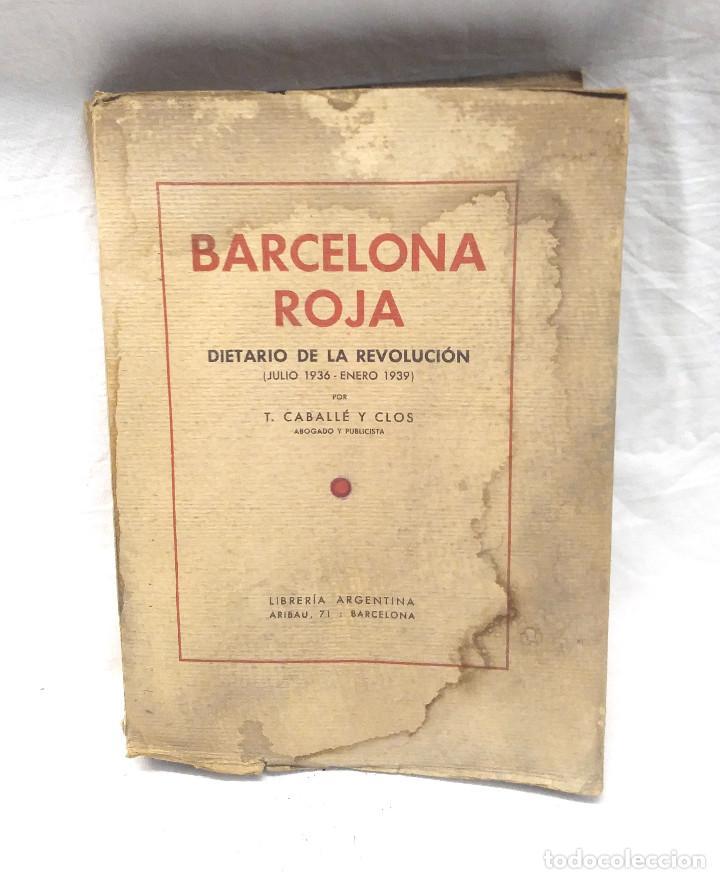 BARCELONA ROJA DIETARIO DE LA REVOLUCIÓN JULIO 1936 / ENERO 1939. TOMÀS CABALLÉ Y CLOS (Libros antiguos (hasta 1936), raros y curiosos - Historia - Guerra Civil Española)