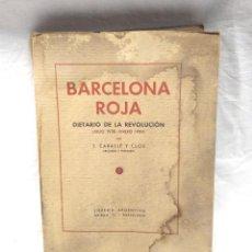 Libros antiguos: BARCELONA ROJA DIETARIO DE LA REVOLUCIÓN JULIO 1936 / ENERO 1939. TOMÀS CABALLÉ Y CLOS. Lote 206384517