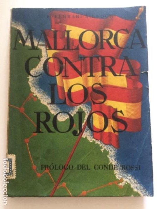 MALLORCA CONTRA LOS ROJOS - FERRARI BILLOCH- FRACASO DE LOS DESEMBARCOS MARXISTAS EN LA ISLA 1936 (Libros antiguos (hasta 1936), raros y curiosos - Historia - Guerra Civil Española)
