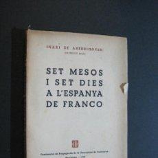 Libros antiguos: GUERRA CIVIL-SET MESOS I SET DIES A L'ESPANYA DE FRANCO-IÑAKI ABERRIGOYEN-ANY 1938-VER FOTOS-V-20629. Lote 208303845