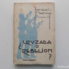 Libros antiguos: LIBRERIA GHOTICA. IVAN DE LA C. MARTINEZ S.J. CRUZADA O REBELIÓN? 1987. PRIMERA EDICIÓN.. Lote 210317903