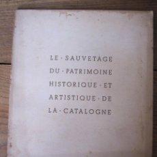 Libros antiguos: LE SAUVETAGE DU PATRIMOINE HISTORIQUE ET ARTISTIQUE DE LA CATALOGNE. 1937 .. Lote 210464591