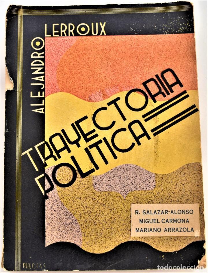 TRAYECTORIA POLÍTICA DE ALEJANDRO LERROUX - SALAZAR-ALONSO, CARMONA, ARRAZOLA - MADRID 1934 (Libros antiguos (hasta 1936), raros y curiosos - Historia - Guerra Civil Española)