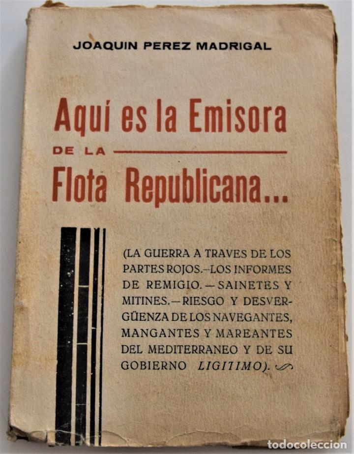 AQUÍ ES LA EMISORA DE LA FLOTA REPUBLICANA - JOAQUÍN PÉREZ MADRIGAL - ÁVILA AÑO 1938 (Libros antiguos (hasta 1936), raros y curiosos - Historia - Guerra Civil Española)