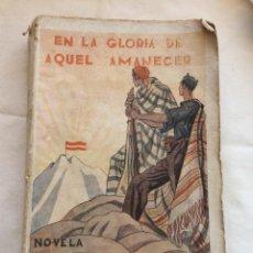 Libros antiguos: GUERRA CIVIL : EN LA GLORIA DE AQUEL AMANECER , DE MARIA SEPULVEDA , NOVELA. CORDOBA, 1937 NOVELA ,. Lote 216846701