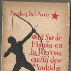 Livros antigos: SANCHEZ DEL ARCO EL SUR DE ESPAÑA EN LA RECONQUISTA DE MADRID SEVILLA 1937. Lote 217261161