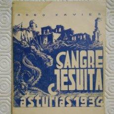 Libros antiguos: SANGRE JESUITA. ASTURIAS 1934. PADRE EMILIO MARTINEZ Y H. JUAN B. ARCONADA. POR ADRO XAVIER. ESCENAS. Lote 217764913