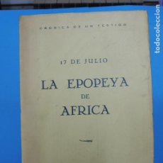 Libros antiguos: 17 DE JULIO: LA EPOPEYA DE AFRICA, CRONICA DE UN TESTIGO. 1ª EDI. Lote 222469441