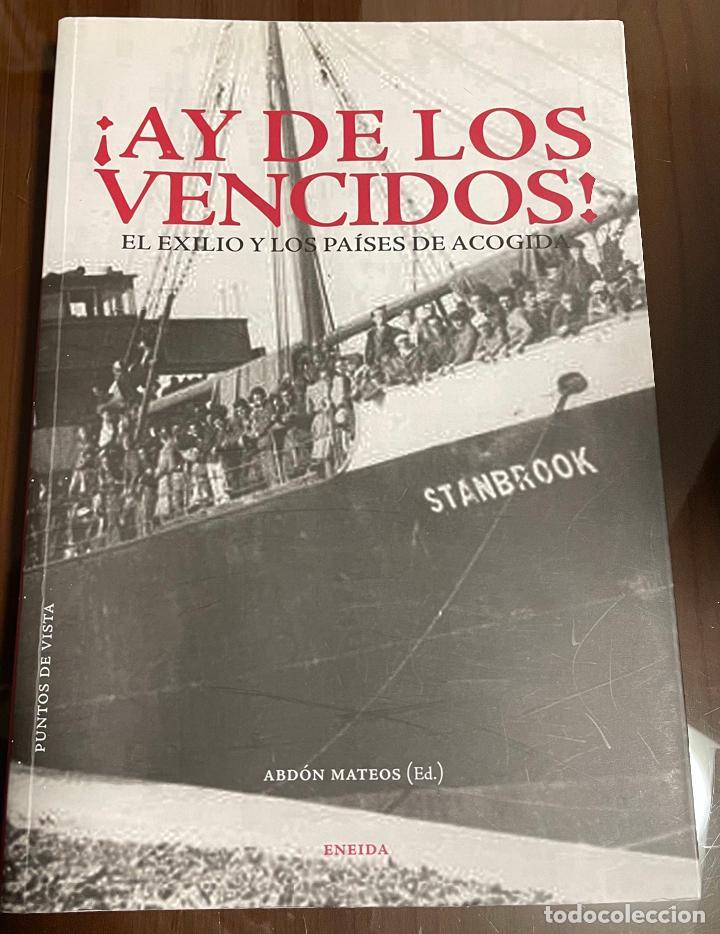 AY DE LOS VENCIDOS EL EXILIO Y LOS PAISES DE ACOGIDA, ABDON MATEOS (Libros antiguos (hasta 1936), raros y curiosos - Historia - Guerra Civil Española)