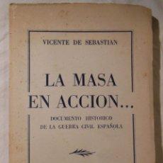 Libros antiguos: LA MASA EN ACCION. DOCUMENTO HISTÓRICO DE LA GUERRA CIVIL ESPAÑOLA. 1953 VICENTE DE SEBASTIAN. Lote 235141715