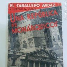 Libros antiguos: UNA HISTORIA DE MONARQUICOS . EL CABALLERO AUDAZ AL SERVIVIO DEL PUEBLO 1933. Lote 240503810