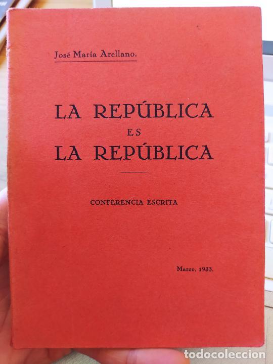 GUERRA CIVIL LA REPÚBLICA ES LA REPUBLICA J.M. ARELLANO,PUBLICADO POR IMP. DE SÁNCHEZ DE OCAÑA, 1933 (Libros antiguos (hasta 1936), raros y curiosos - Historia - Guerra Civil Española)