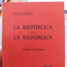 Livros antigos: GUERRA CIVIL LA REPÚBLICA ES LA REPUBLICA J.M. ARELLANO,PUBLICADO POR IMP. DE SÁNCHEZ DE OCAÑA, 1933. Lote 240648930