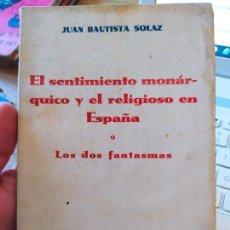 Libros antiguos: EL SENTIMIENTO MONARQUICO Y EL RELIGIOSO EN ESPAÑA, J.B. SOLAZ, ED. GALO, 1933, RARO. Lote 240650430