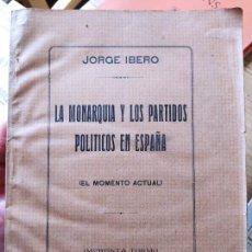Libros antiguos: GUERRA CIVIL. LA MONARQUIA Y LOS PARTIDOS POLITICOS, JORGE IBERO. IMPRENTA TORMO, 1930 RARO. Lote 240870235