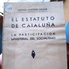 Libros antiguos: EL ESTATUTO DE CATALUÑA. LA PARTICIPACIÓN MINISTERIAL DEL SOCIALISMO, 1931 RARO. Lote 240983215