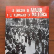 Libri antichi: LA INVASIÓN DE ARAGÓN Y EL DESEMBARCO EN MALLORCA. Lote 246921910