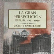 Libri antichi: LA GRAN PERSECUCIÓN ESPAÑA 1931-1939 VICENTE CÁRCEL ORTÍ 2ª ED. PLANETA. Lote 251848040