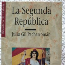 Libros antiguos: LA SEGUNDA REPUBLICA JULIO GIL PECHARROMAN BIBLIOTECA DE HISTORIA 16 (COMO NUEVO). Lote 251848960